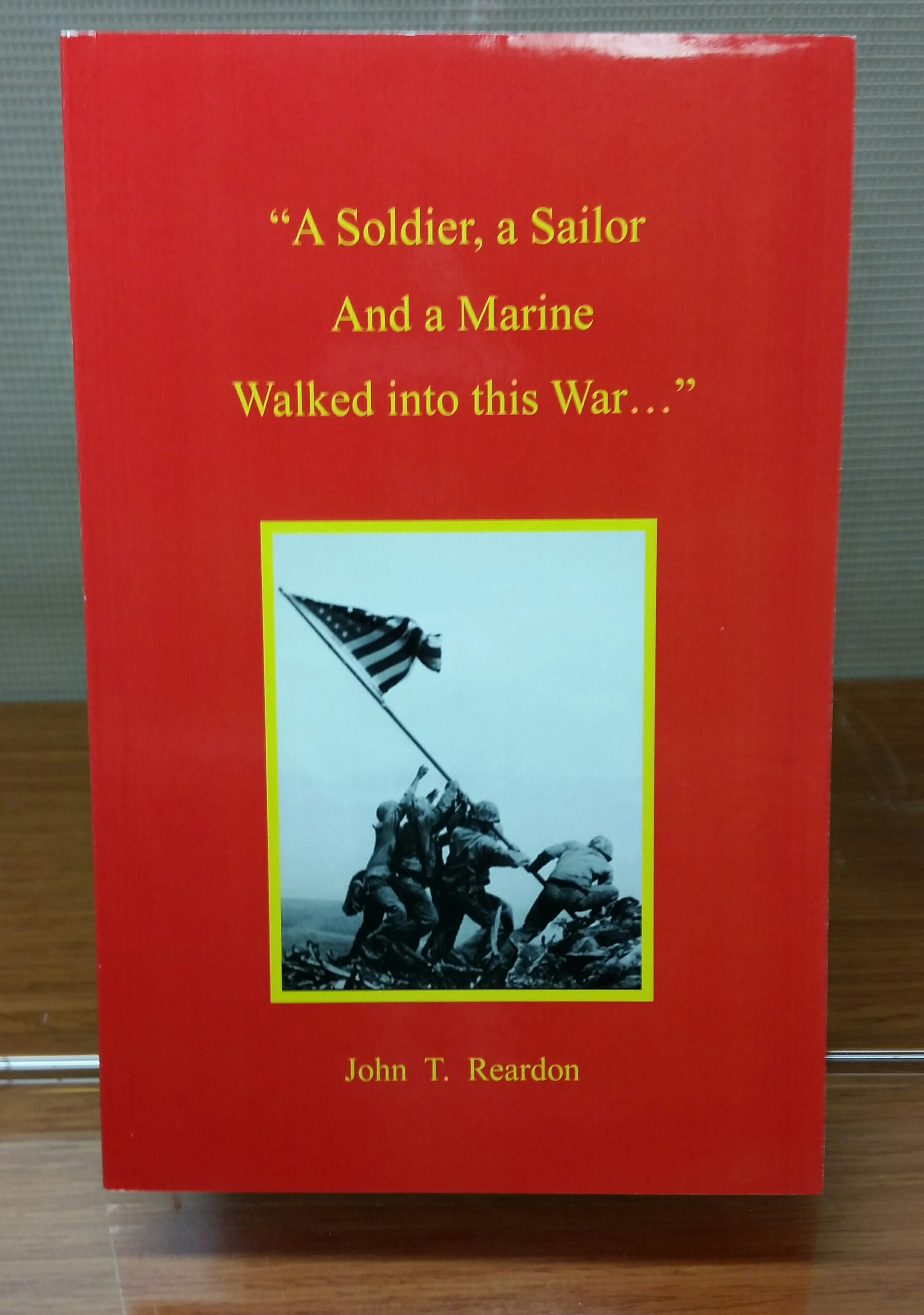 "A Soldier, a Sailor And a Marine Walked into this War..."", by John T. Reardon, 2016, 132 pp. Prices reflect the cost of the book PLUS S&H fee of $3.00."
